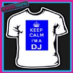 KEEP CALM I'M A DJ NOVELTY GIFT FUNNY ADULTS TSHIRT